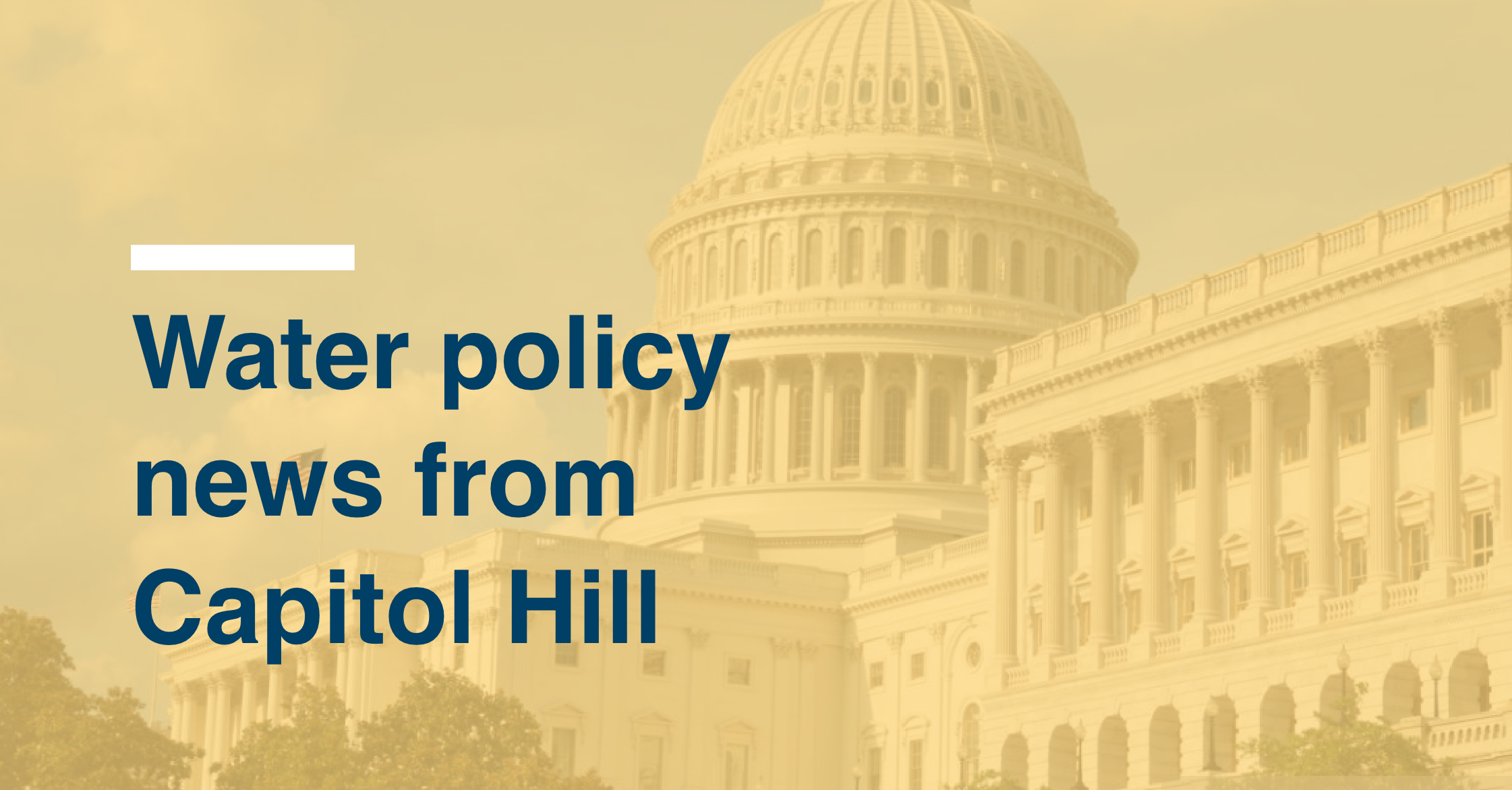 Water policy news from Capitol Hill