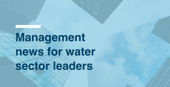 Management news for water sector leaders